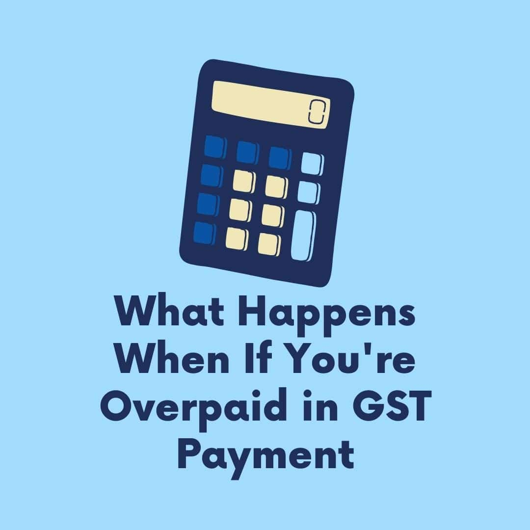 What Happens When If You're Overpaid in GST Payment