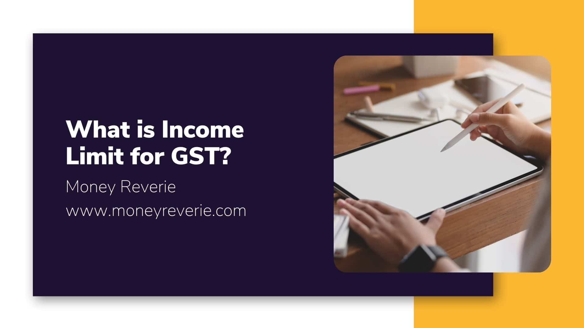What is Income Limit for GST