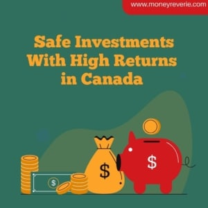 Safe Investments With High Returns in Canada