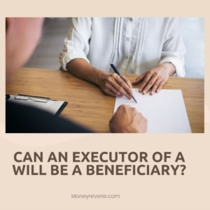 Can an Executor of a Will Be a Beneficiary
